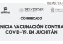 Inicia vacunación contra Covid-19, en Juchitán